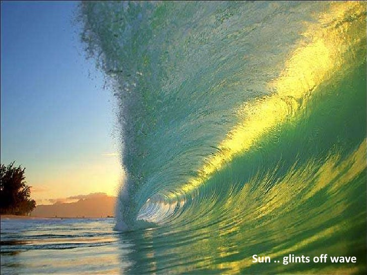 Sun .. glints off wave <br />