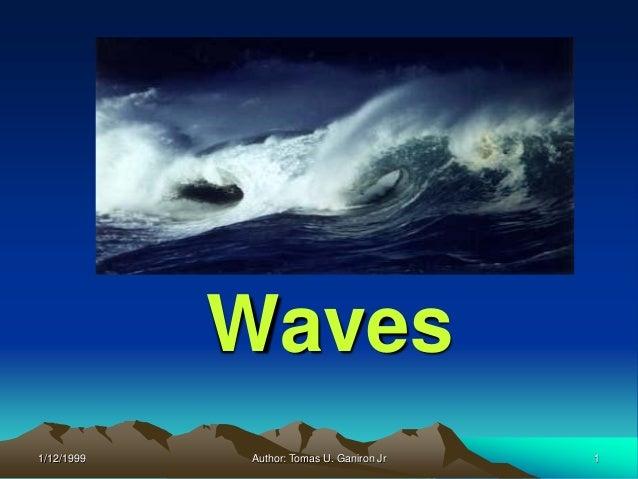 Waves1/12/1999   Author: Tomas U. Ganiron Jr   1