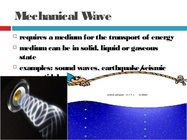 mechanical waves Any kind of sound our ears pick up is a mechanical wave so pretty much anything that creates sound is producing a mechanical wave any kinds of sound our ears do not pick up is also a mechanical wave, but with higher or lower inaudible frequency.