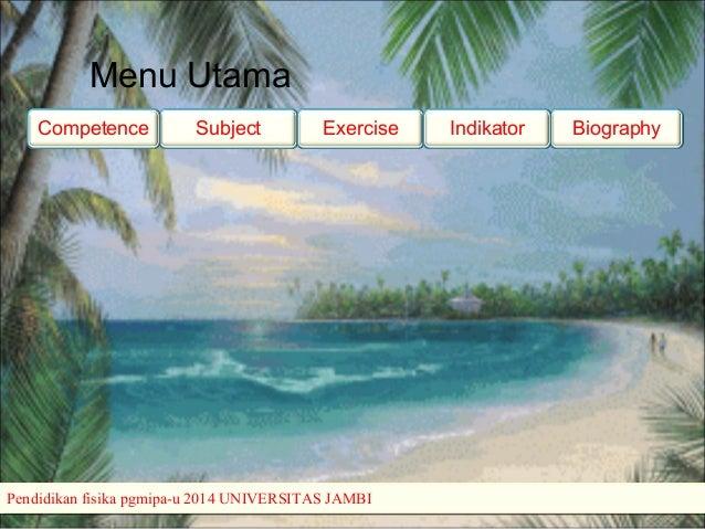 Menu Utama Subject BiographyExerciseCompetence Indikator Pendidikan fisika pgmipa-u 2014 UNIVERSITAS JAMBIPendidikan fisik...