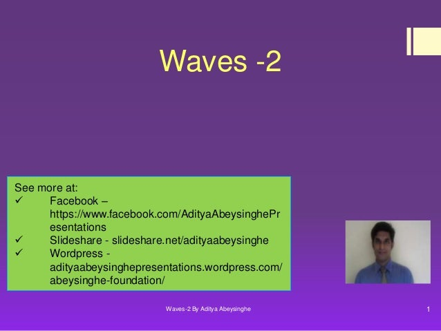 Waves -2  See more at:  Facebook – https://www.facebook.com/AdityaAbeysinghePr esentations  Slideshare - slideshare.net/...