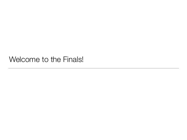 Welcome to the Finals!