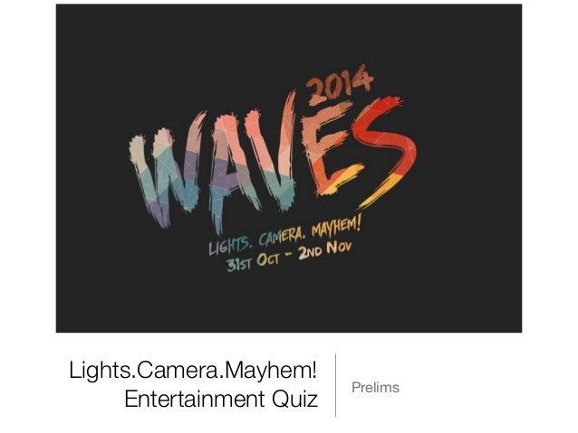 Lights.Camera.Mayhem!  Entertainment Quiz Prelims
