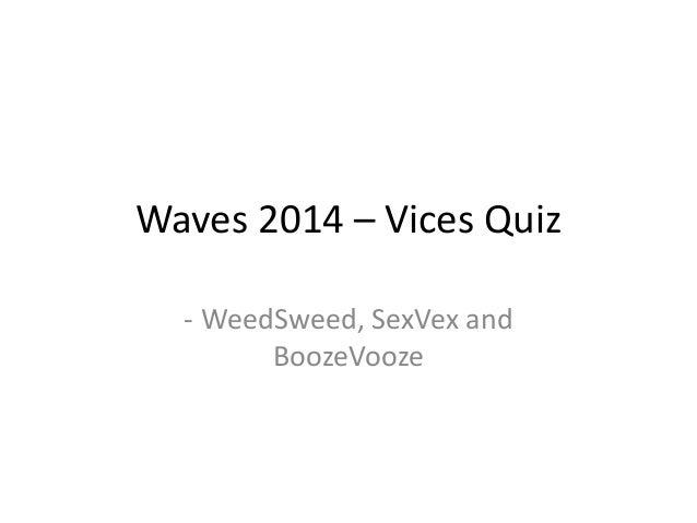Waves 2014 – Vices Quiz  - WeedSweed, SexVex and  BoozeVooze