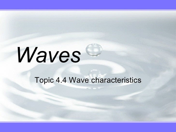 Waves Topic 4.4 Wave characteristics