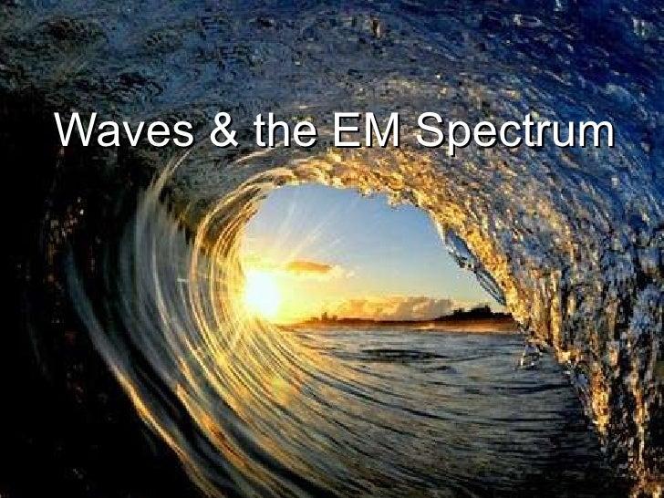 Waves & the EM Spectrum