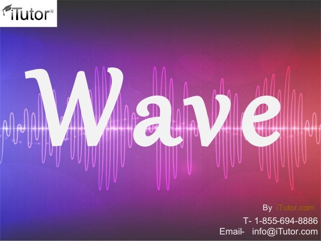 Wave T- 1-855-694-8886 Email- info@iTutor.com By iTutor.com