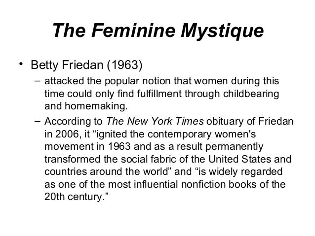 the problems of the females in america as narrated in the feminine mystique by betty friedan The first student edition of betty friedan's national best seller published in honor of its fiftieth anniversary the feminine mystique forever changed america's consciousness by defining the problem that has no namethe feminine mystique (1963) is a powerful critique of women's.