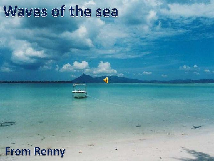 Waves of the sea<br />From Renny<br />