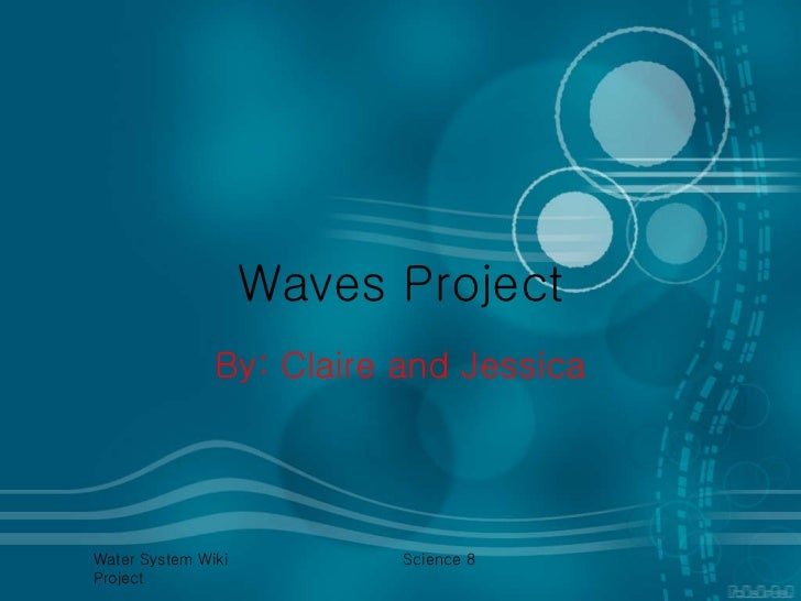 Waves Project By: Claire and Jessica