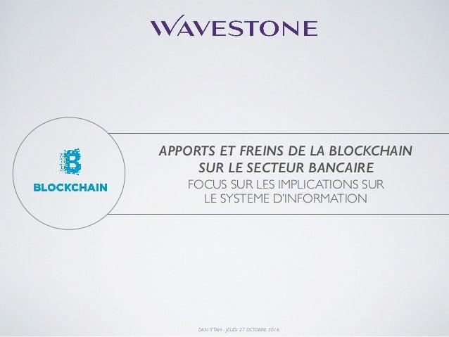 APPORTS ET FREINS DE LA BLOCKCHAIN SUR LE SECTEUR BANCAIRE FOCUS SUR LES IMPLICATIONS SUR LE SYSTEME D'INFORMATION DAN I...