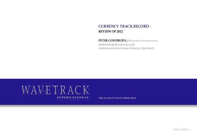 CURRENCY Track REcord -review of 2012Peter Goodburn || Wavetrack Internationalservices@wavetrack.comDownload: www.wavetrac...