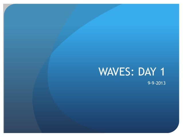 WAVES: DAY 1 9-9-2013