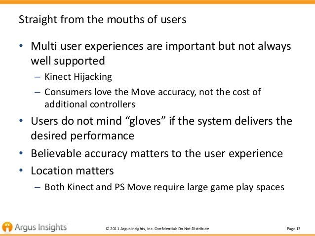Straight from the mouths of users• Multi user experiences are important but not always  well supported   – Kinect Hijackin...