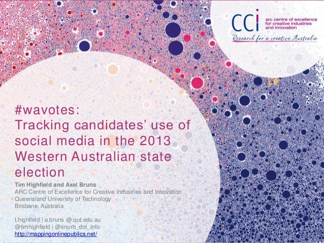 #wavotes: Tracking candidates' use of social media in the 2013 Western Australian state election Tim Highfield and Axel Br...