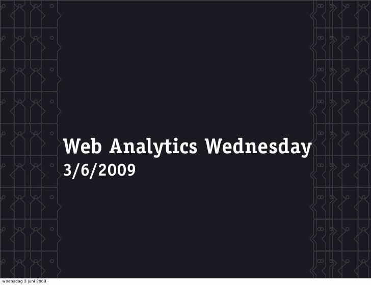 Web Analytics Wednesday                        3/6/2009     woensdag 3 juni 2009