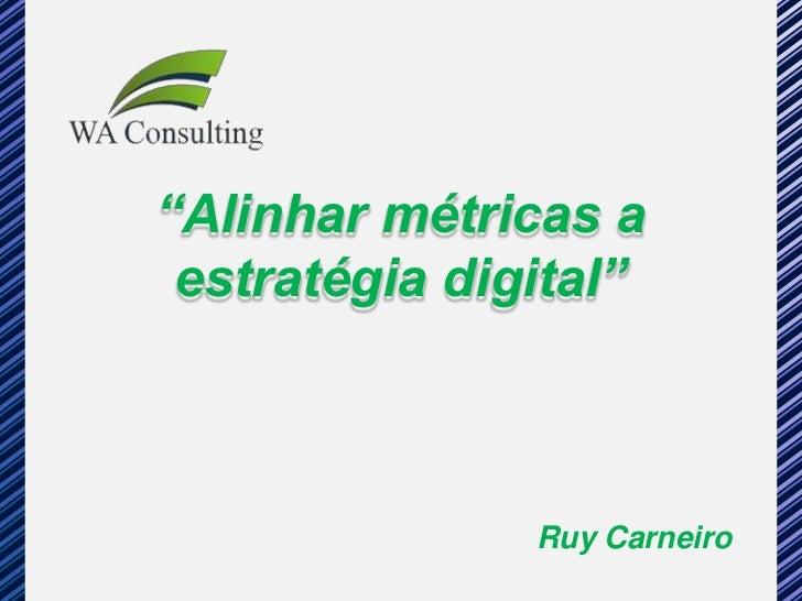 """""""Alinhar métricas a estratégia digital""""               Ruy Carneiro"""