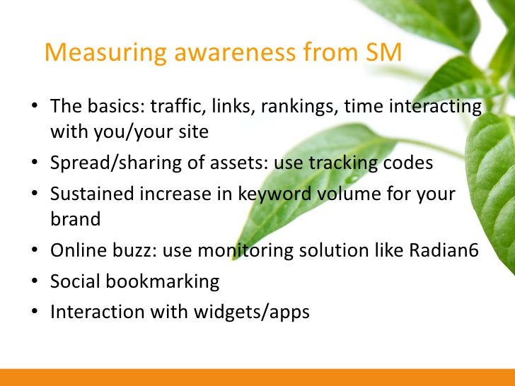 Measuring awareness from SM • The basics: traffic, links, rankings, time interacting   with you/your site • Spread/sharing...