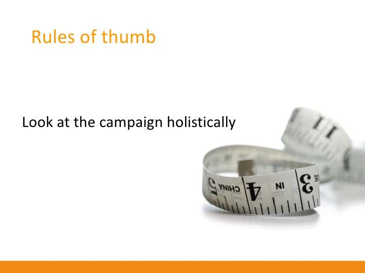 Rules of thumb    Keep your eyes peeled for unintended   consequences