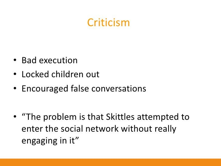 """Criticism   • Bad execution • Locked children out • Encouraged false conversations  • """"The problem is that Skittles attemp..."""
