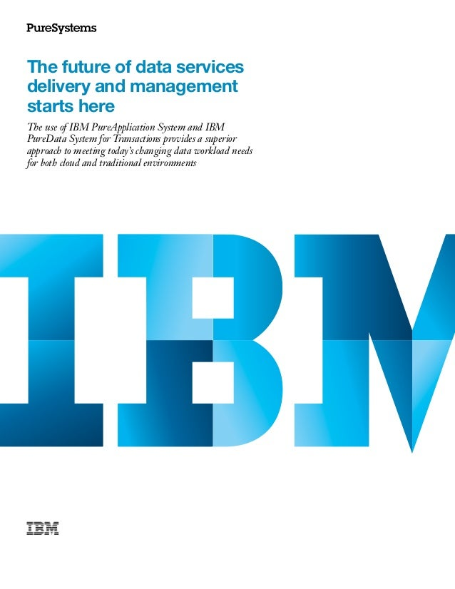 The future of data servicesdelivery and managementstarts hereThe use of IBM PureApplication System and IBMPureData System ...