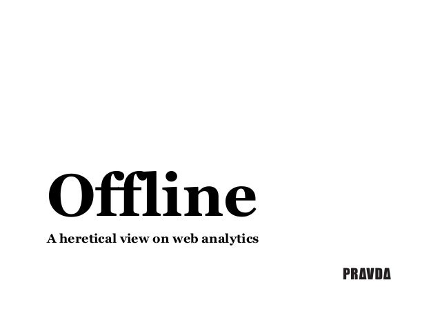 Offline A heretical view on web analytics
