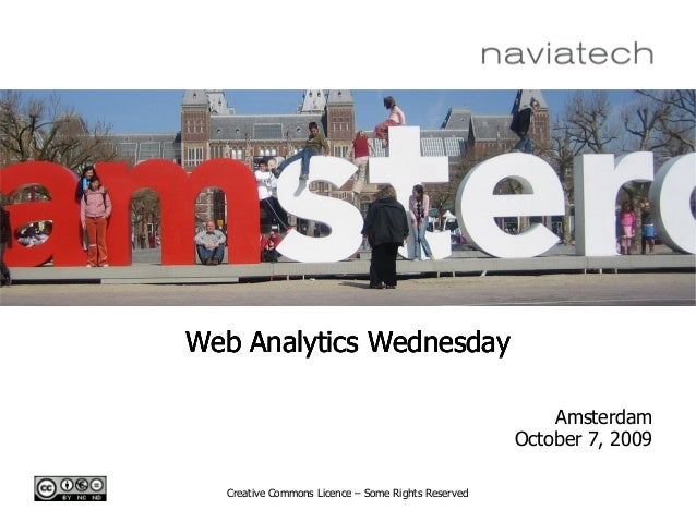 Creative Commons Licence – Some Rights Reserved Web Analytics Wednesday Amsterdam October 7, 2009 Web Analytics WednesdayW...