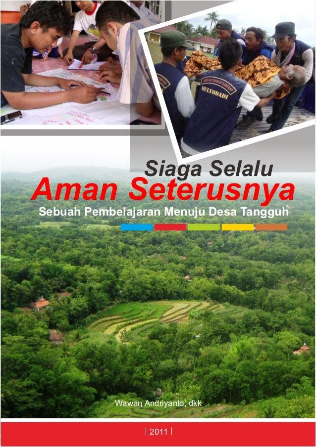 Siaga SelaluAman SeterusnyaSebuah Pembelajaran Menuju Desa Tangguh           Wawan Andriyanto, dkk                   2011