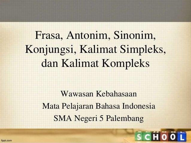 Frasa, Antonim, Sinonim,  Konjungsi, Kalimat Simpleks,  dan Kalimat Kompleks  Wawasan Kebahasaan  Mata Pelajaran Bahasa In...