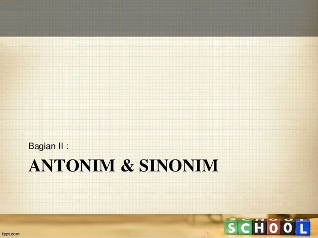 Bagian II :  ANTONIM & SINONIM