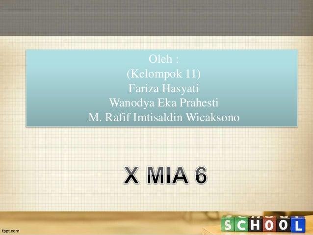 Oleh :  (Kelompok 11)  Fariza Hasyati  Wanodya Eka Prahesti  M. Rafif Imtisaldin Wicaksono