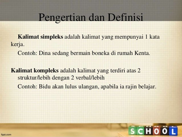 Pengertian dan Definisi  Kalimat simpleks adalah kalimat yang mempunyai 1 kata  kerja.  Contoh: Dina sedang bermain boneka...