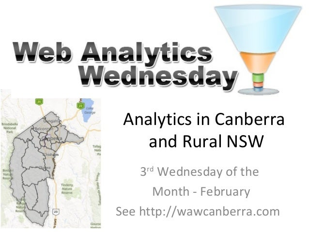 Analytics in Canberra and Rural NSW 3rd Wednesday of the Month - February See http://wawcanberra.com
