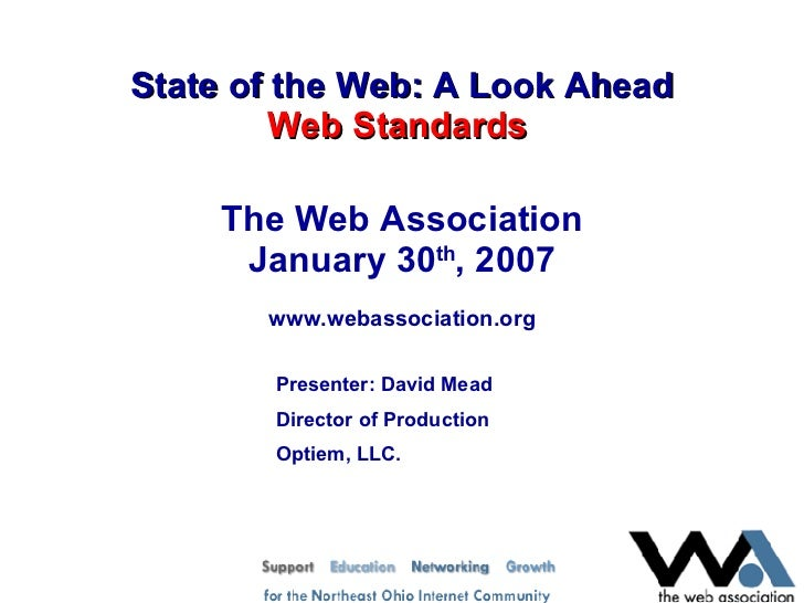 State of the Web: A Look Ahead Web Standards   The Web Association January 30 th , 2007 www.webassociation.org Presenter: ...
