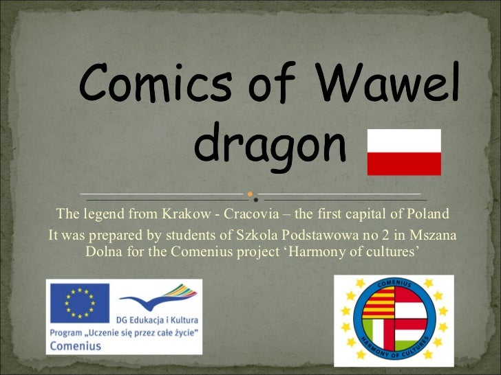 The legend from Krakow - Cracovia – the first capital of Poland It was prepared by students of Szkola Podstawowa no 2 in M...
