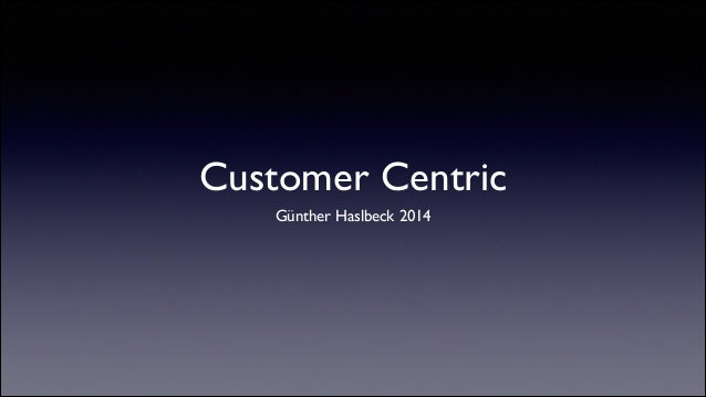 Customer Centric Günther Haslbeck 2014