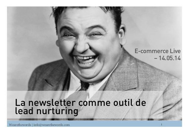 Wearethewords | info@wearethewords.com E-commerce Live – 14.05.14 La newsletter comme outil de lead nurturing 1
