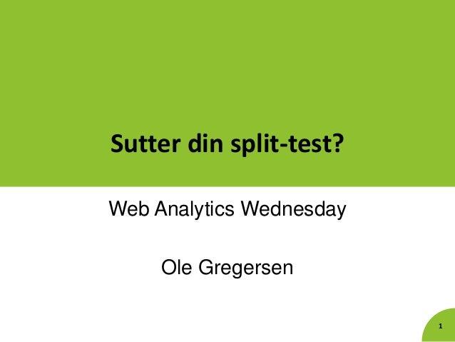 Sutter din split-test? Web Analytics Wednesday  Ole Gregersen 1