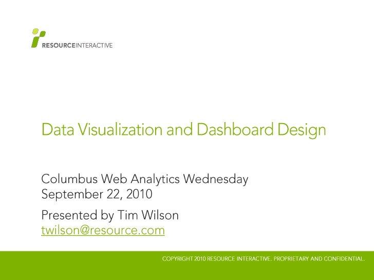 Data Visualization and Dashboard Design<br />Columbus Web Analytics WednesdaySeptember 22, 2010<br />Presented by Tim Wils...