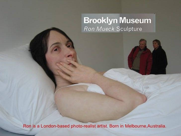 Ron is a London-based photo-realist artist. Born in Melbourne,Australia.