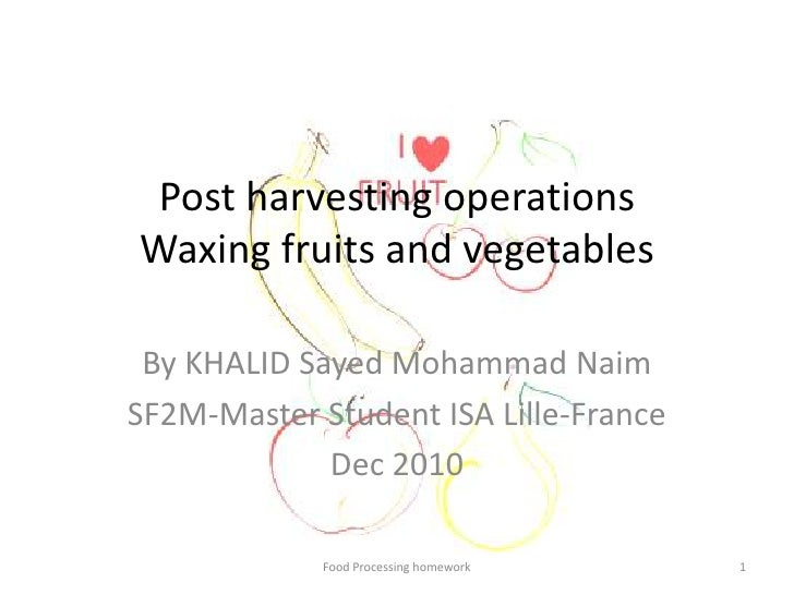 Post harvesting operationsWaxing fruits and vegetables<br />By KHALID Sayed Mohammad Naim<br />SF2M-Master Student ISA Lil...