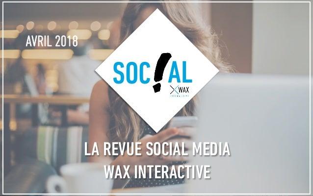 AVRIL 2018 SOC AL LA REVUE SOCIAL MEDIA WAX INTERACTIVE