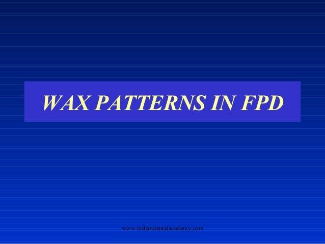 WAX PATTERNS IN FPD www.indiandentalacademy.com