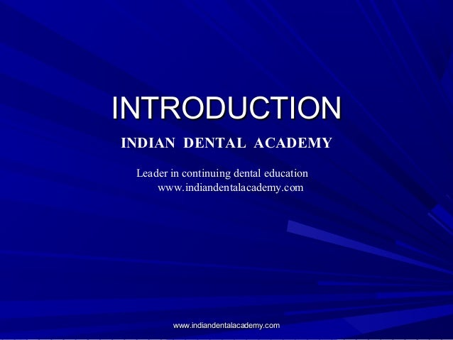 INTRODUCTIONINTRODUCTION INDIAN DENTAL ACADEMY Leader in continuing dental education www.indiandentalacademy.com www.india...