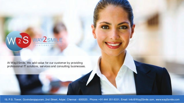 At Way2Smile, We add value for our customer by providing  professional IT solutions, services and consulting businesses.  ...