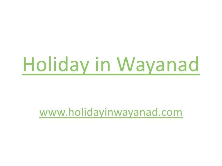 Holiday in Wayanad<br />www.holidayinwayanad.com<br />