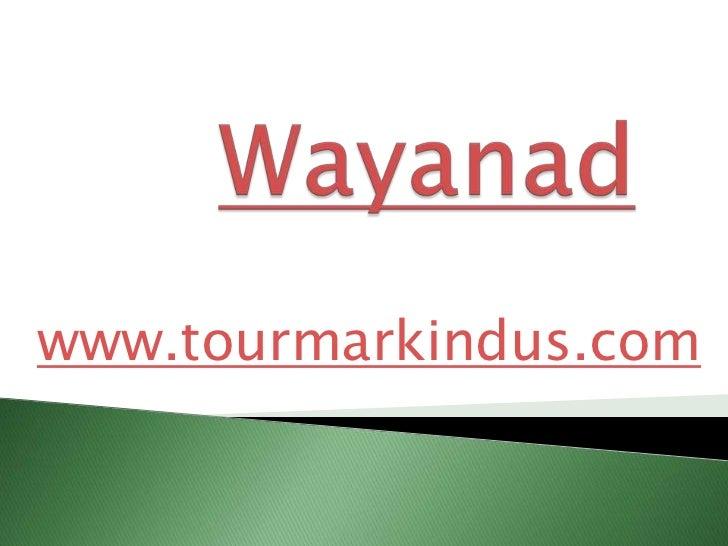 Wayanad<br />www.tourmarkindus.com<br />