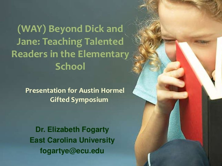 (WAY) Beyond Dick and Jane: Teaching Talented Readers in the Elementary School<br />Presentation for Austin Hormel Gifted ...