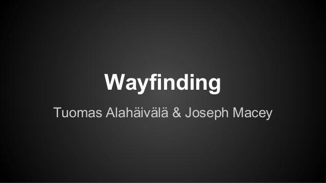 Wayfinding Tuomas Alahäivälä & Joseph Macey