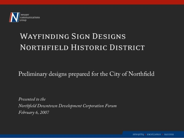 neu com ications Group  WAYFINDING SIGN DESIGNS N ORTHFIELD HISTORIC DISTRICT  Preliminary designs prepared for the City o...